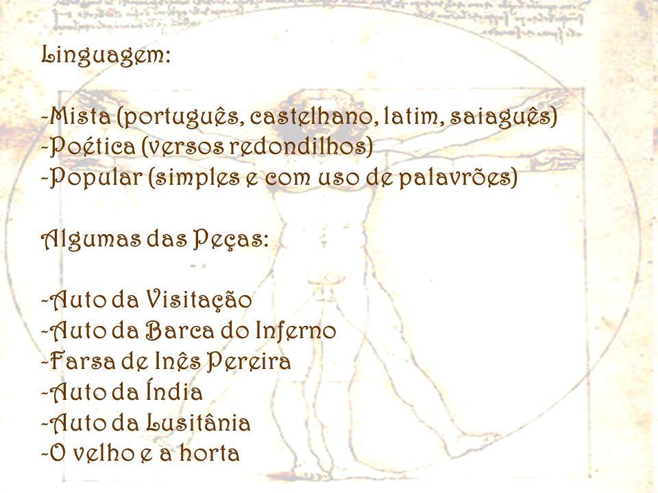Linguagem:Mista (português, castelhano, latim, saiaguês) Poética (versos redondilhos) Popular (simples e com uso de palavrões)
