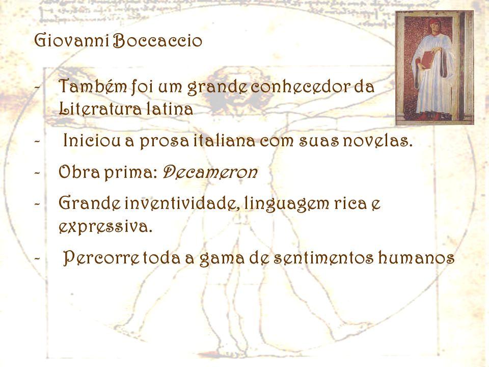 Giovanni BoccaccioTambém foi um grande conhecedor da Literatura latina. Iniciou a prosa italiana com suas novelas.