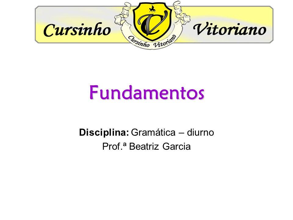 Disciplina: Gramática – diurno Prof.ª Beatriz Garcia