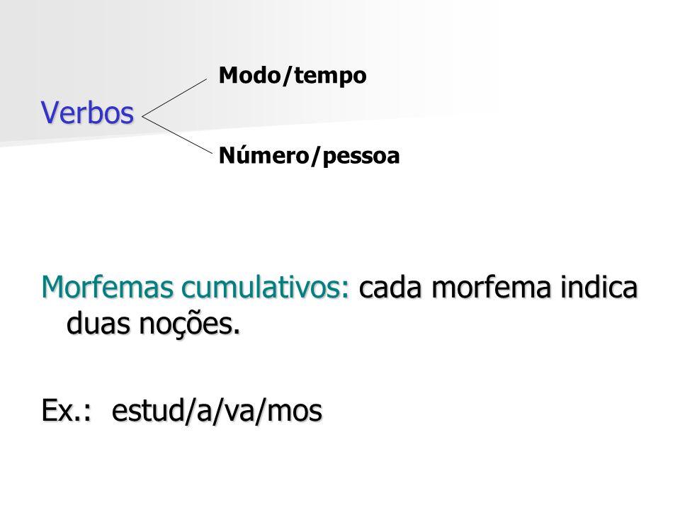 Morfemas cumulativos: cada morfema indica duas noções.