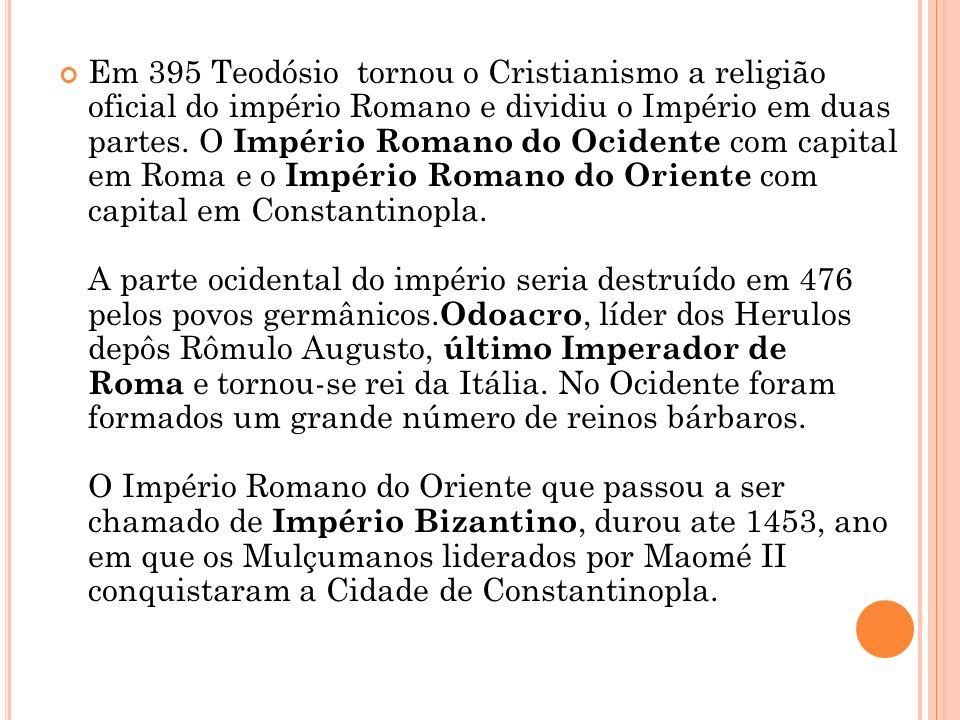 Em 395 Teodósio tornou o Cristianismo a religião oficial do império Romano e dividiu o Império em duas partes.
