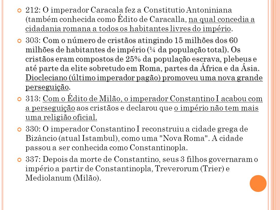 212: O imperador Caracala fez a Constitutio Antoniniana (também conhecida como Édito de Caracalla, na qual concedia a cidadania romana a todos os habitantes livres do império.