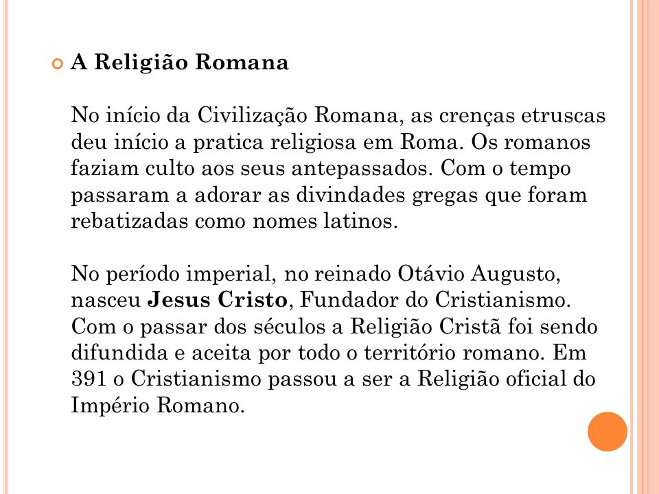 A Religião Romana No início da Civilização Romana, as crenças etruscas deu início a pratica religiosa em Roma.