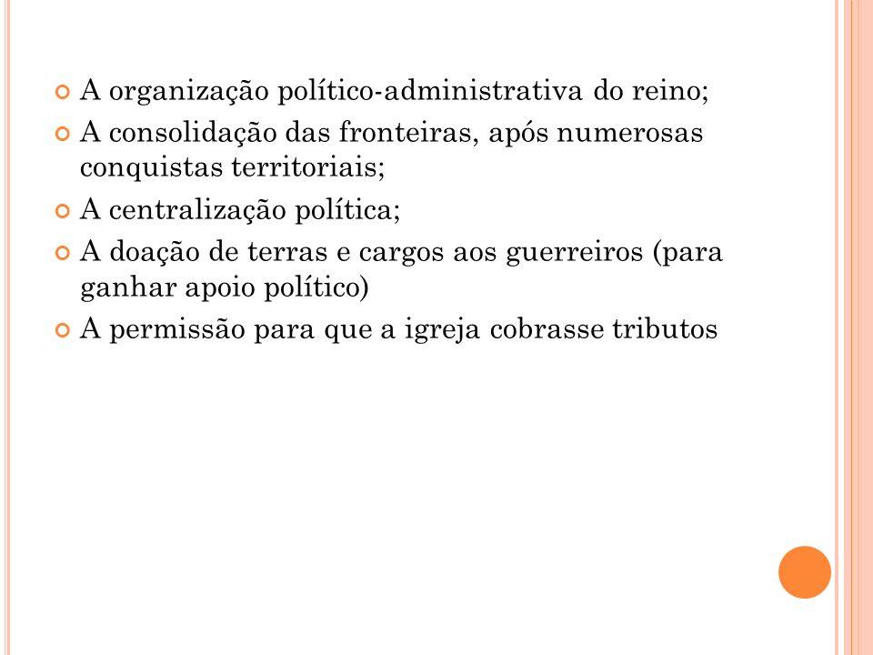 A organização político-administrativa do reino;