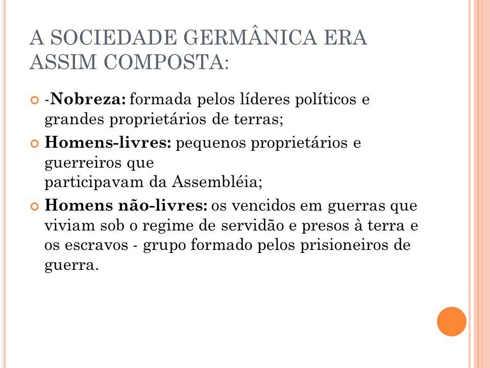 A SOCIEDADE GERMÂNICA ERA ASSIM COMPOSTA: