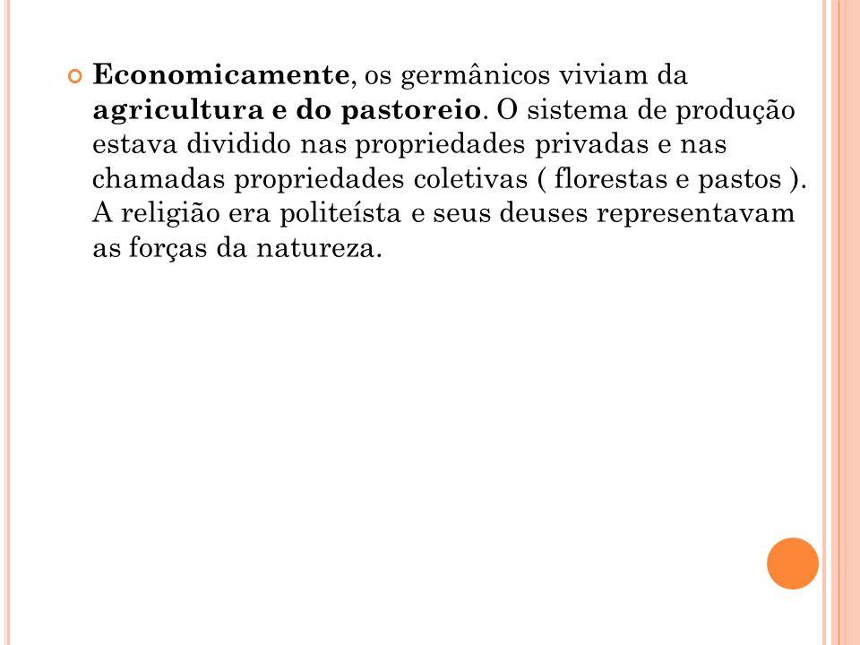 Economicamente, os germânicos viviam da agricultura e do pastoreio