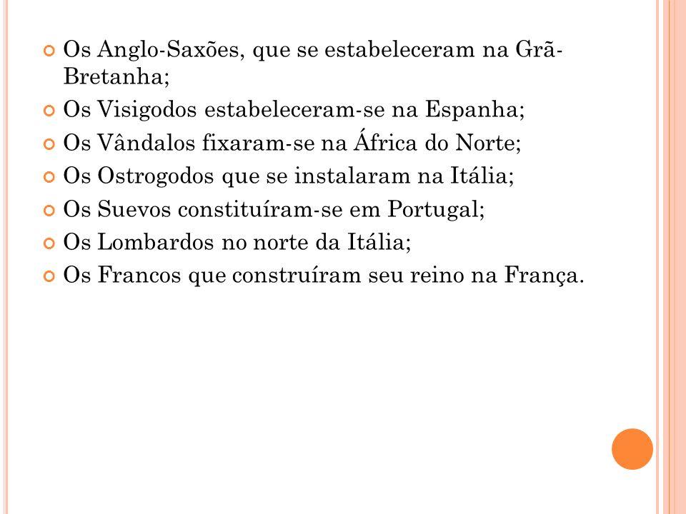 Os Anglo-Saxões, que se estabeleceram na Grã- Bretanha;