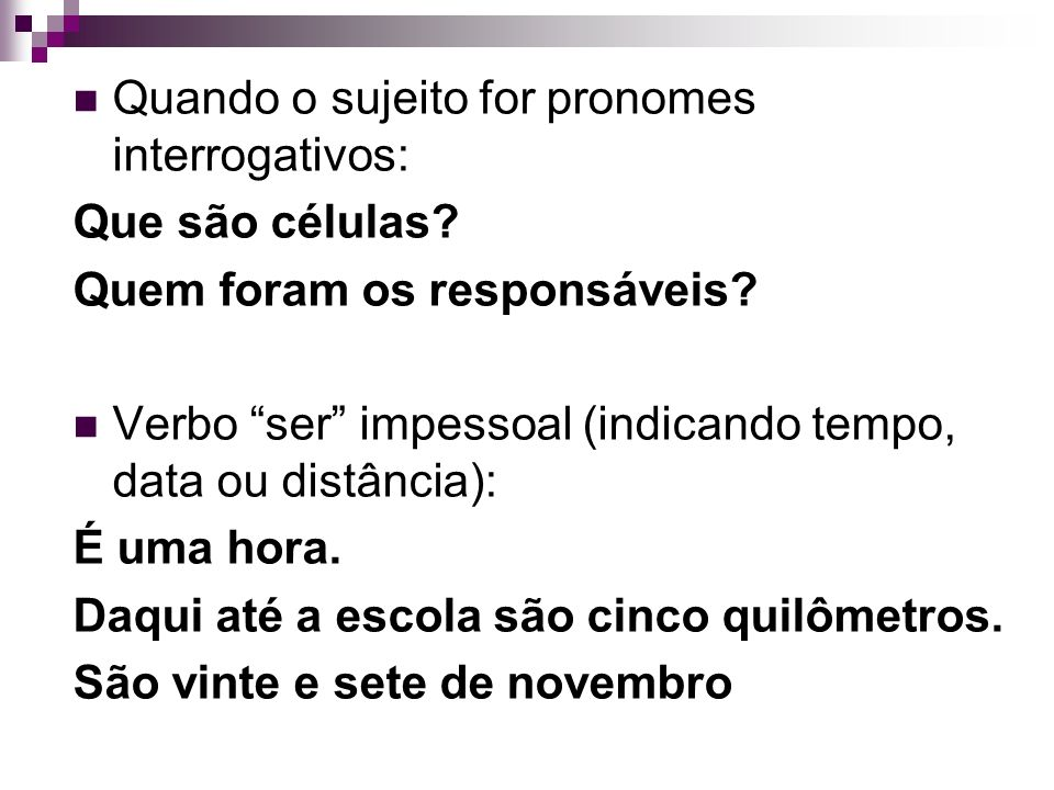 Quando o sujeito for pronomes interrogativos: