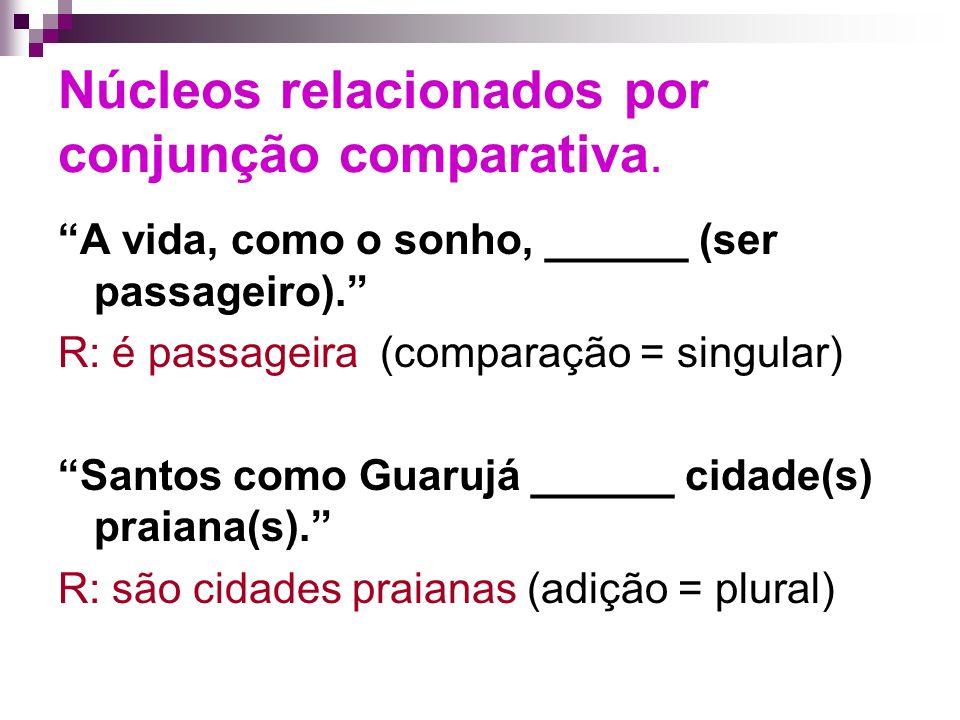 Núcleos relacionados por conjunção comparativa.
