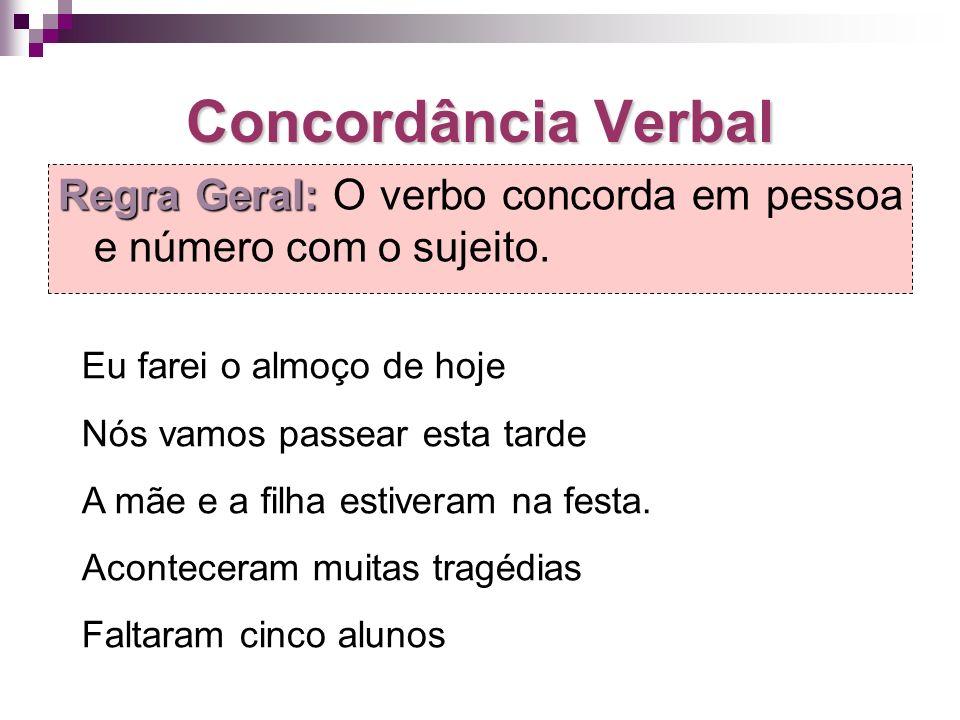 Concordância Verbal Regra Geral: O verbo concorda em pessoa e número com o sujeito. Eu farei o almoço de hoje.