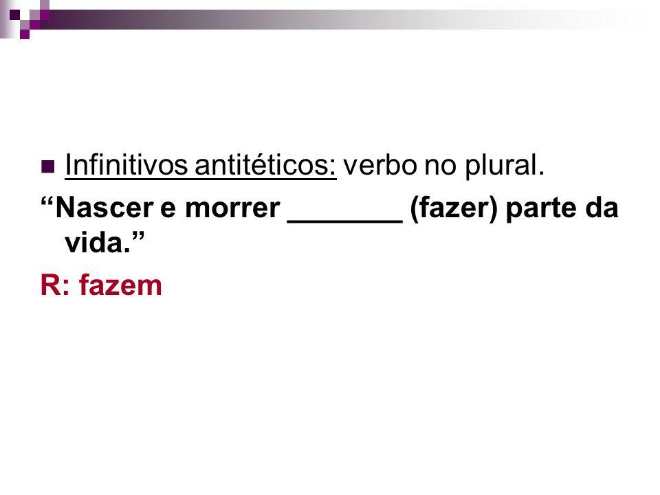 Infinitivos antitéticos: verbo no plural.