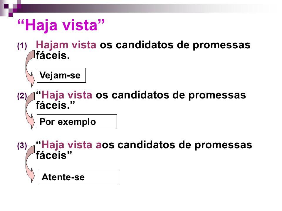 Haja vista Hajam vista os candidatos de promessas fáceis.