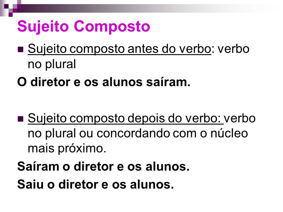 Sujeito Composto Sujeito composto antes do verbo: verbo no plural