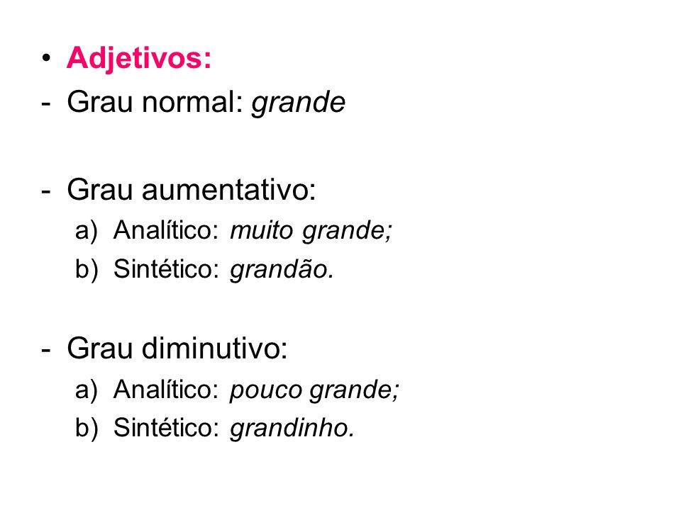 Adjetivos: Grau normal: grande Grau aumentativo: Grau diminutivo: