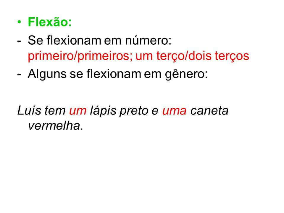 Flexão:Se flexionam em número: primeiro/primeiros; um terço/dois terços. Alguns se flexionam em gênero: