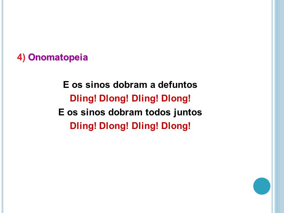 4) Onomatopeia E os sinos dobram a defuntos Dling. Dlong. Dling. Dlong