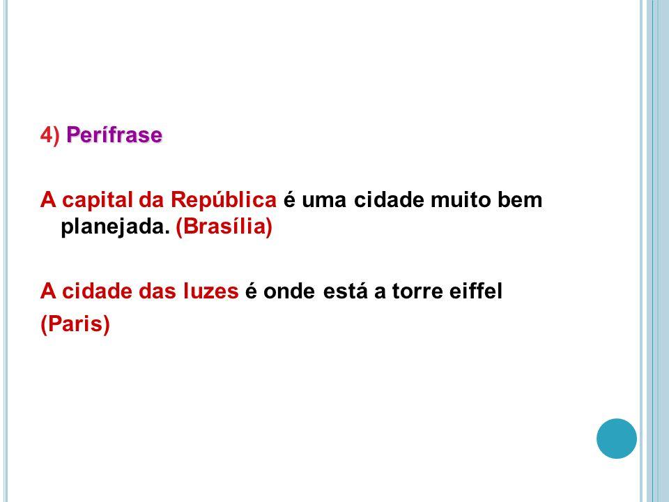 4) Perífrase A capital da República é uma cidade muito bem planejada
