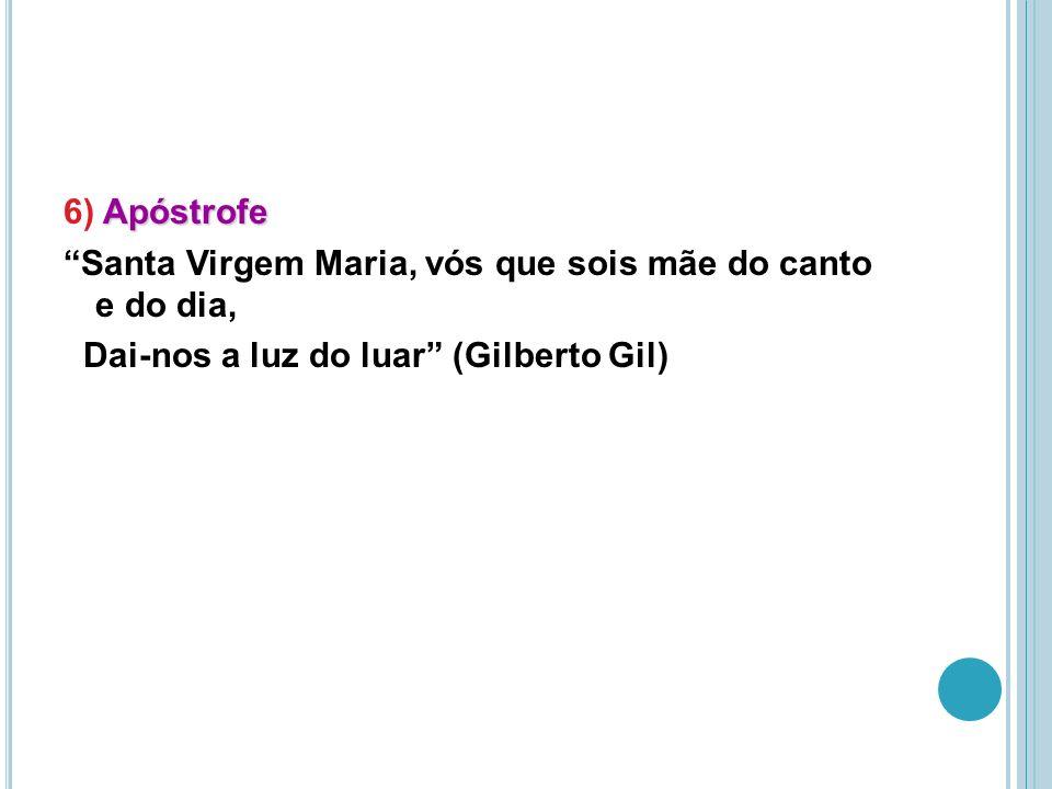 6) Apóstrofe Santa Virgem Maria, vós que sois mãe do canto e do dia, Dai-nos a luz do luar (Gilberto Gil)