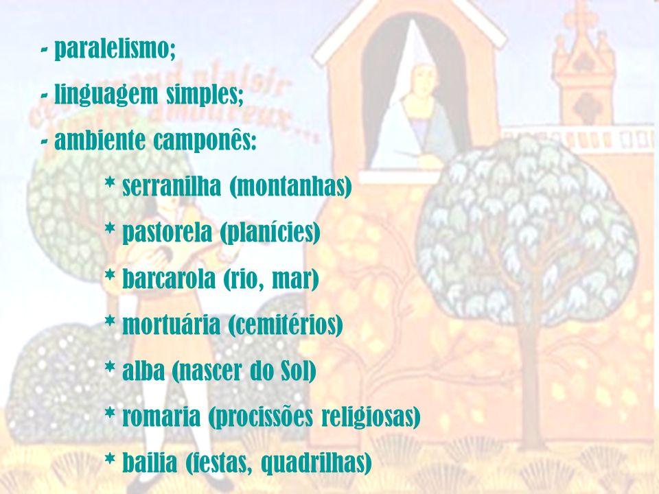 paralelismo; linguagem simples; ambiente camponês: * serranilha (montanhas) * pastorela (planícies)