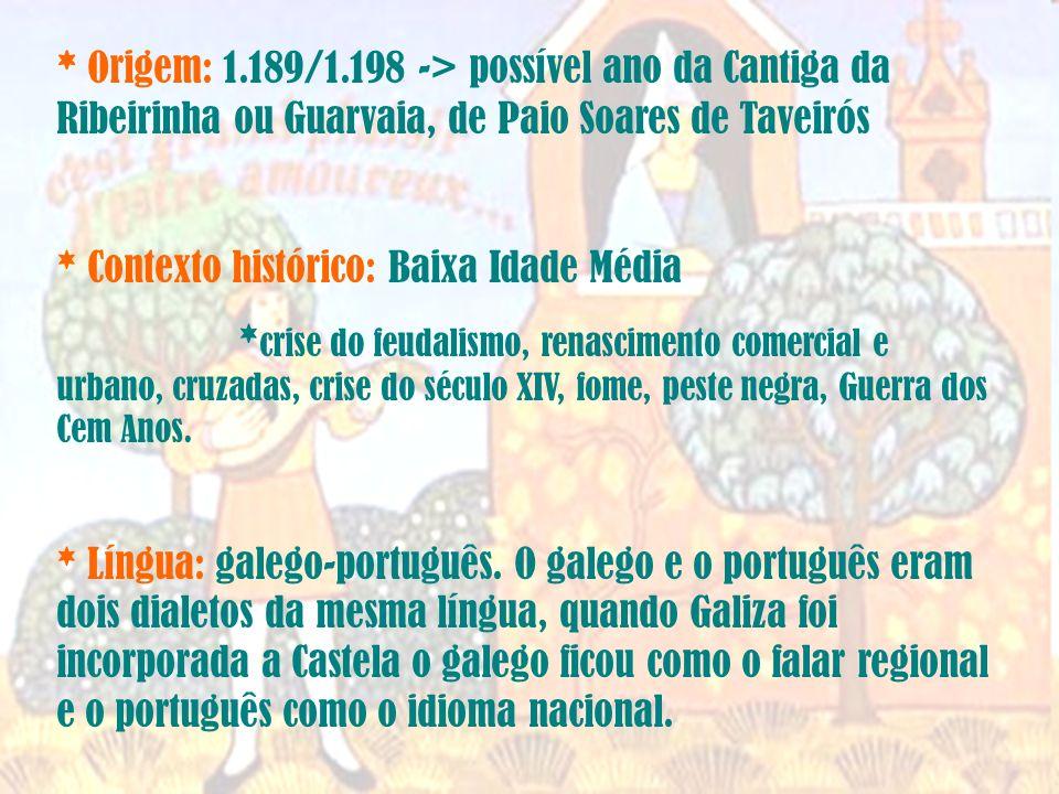 * Origem: 1.189/1.198 -> possível ano da Cantiga da Ribeirinha ou Guarvaia, de Paio Soares de Taveirós