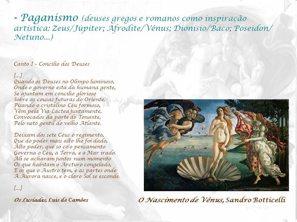 Paganismo (deuses gregos e romanos como inspiração artística: Zeus/Júpiter; Afrodite/Vênus; Dionísio/Baco; Poseidon/ Netuno...)