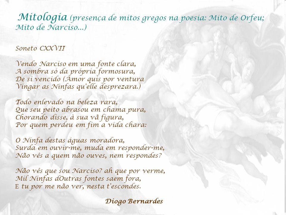 Mitologia (presença de mitos gregos na poesia: Mito de Orfeu; Mito de Narciso...)