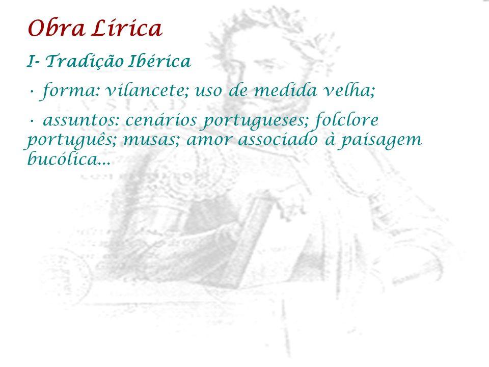 Obra Lírica I- Tradição Ibérica forma: vilancete; uso de medida velha;