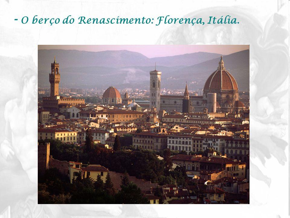 - O berço do Renascimento: Florença, Itália.