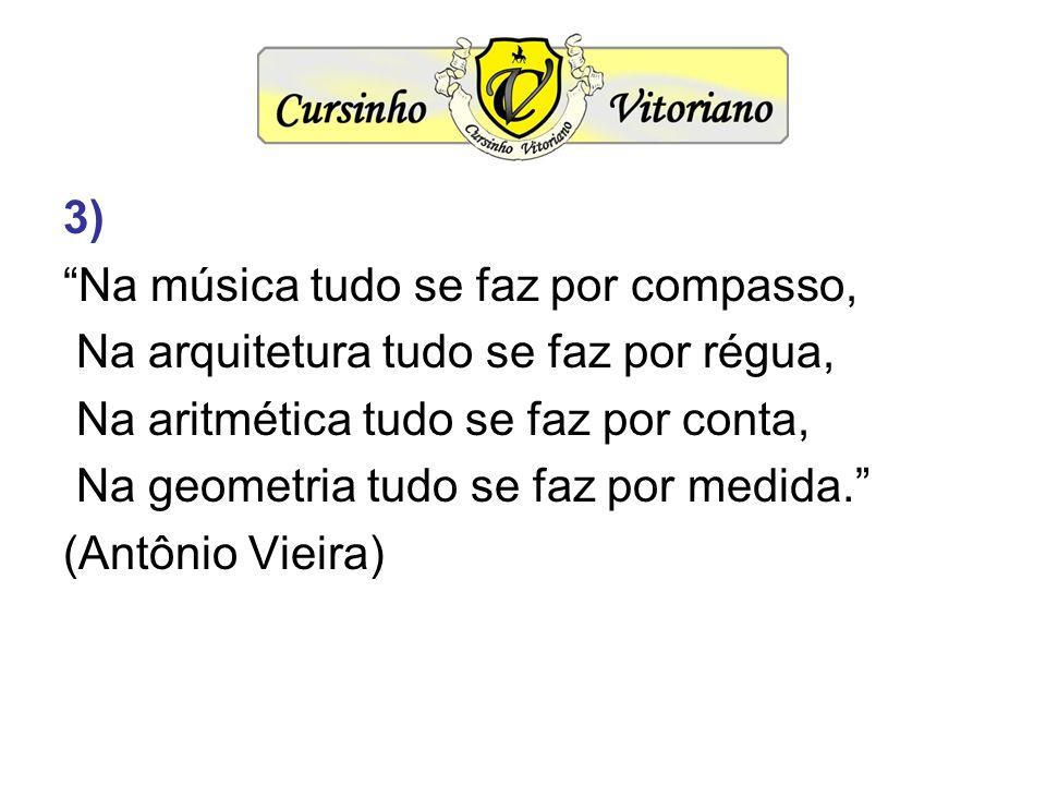 3) Na música tudo se faz por compasso, Na arquitetura tudo se faz por régua, Na aritmética tudo se faz por conta,