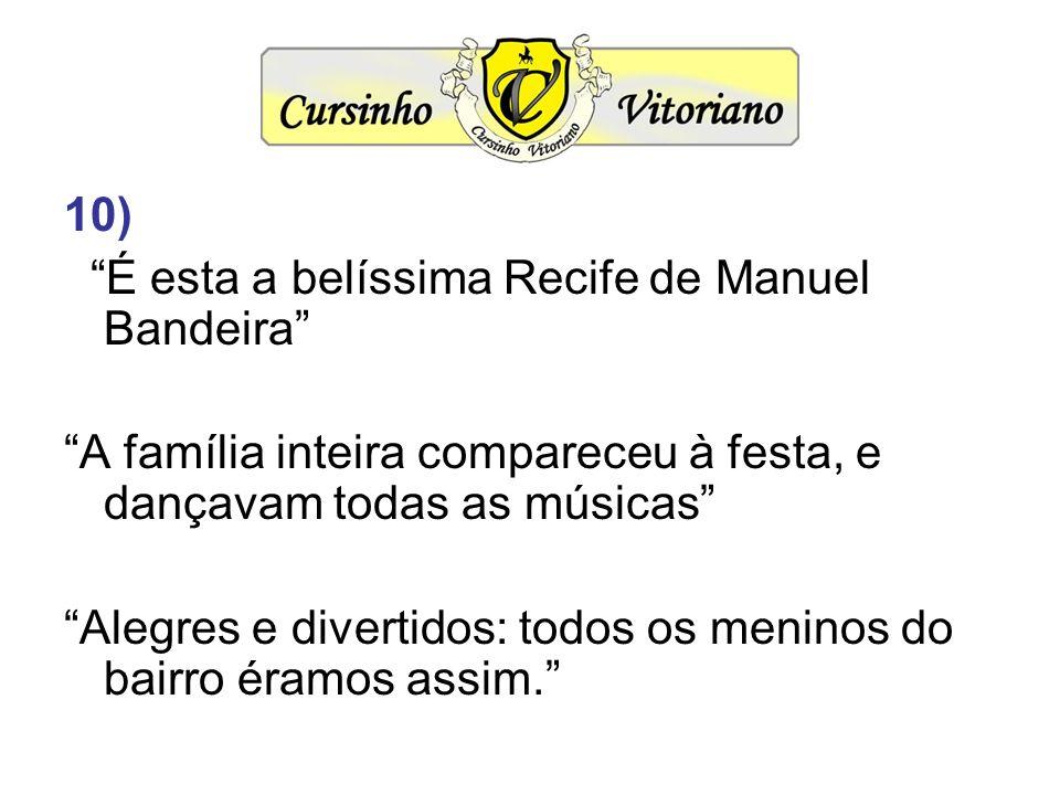 10) É esta a belíssima Recife de Manuel Bandeira A família inteira compareceu à festa, e dançavam todas as músicas