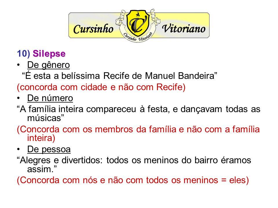 10) Silepse De gênero. É esta a belíssima Recife de Manuel Bandeira (concorda com cidade e não com Recife)