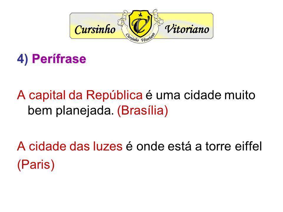 4) Perífrase A capital da República é uma cidade muito bem planejada. (Brasília) A cidade das luzes é onde está a torre eiffel.
