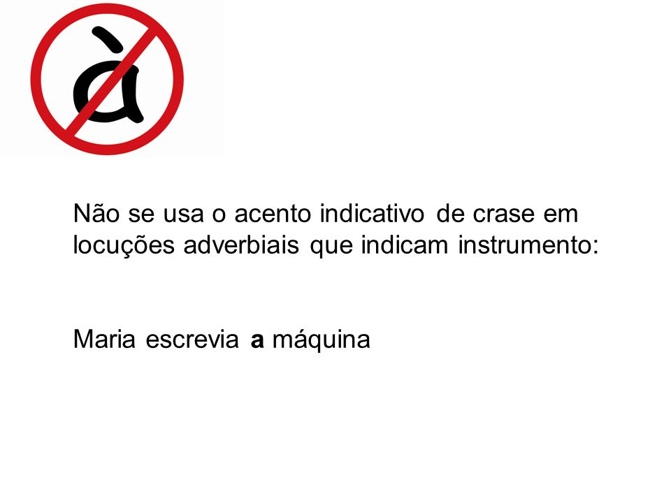 Não se usa o acento indicativo de crase em locuções adverbiais que indicam instrumento: