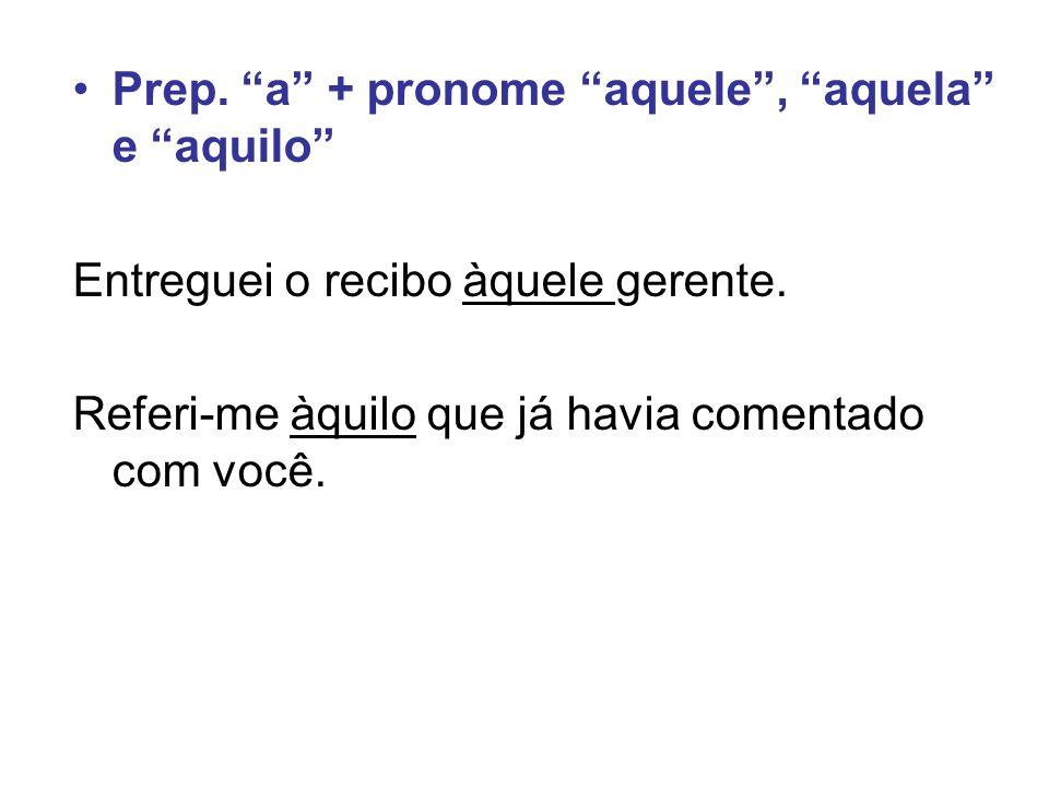 Prep. a + pronome aquele , aquela e aquilo