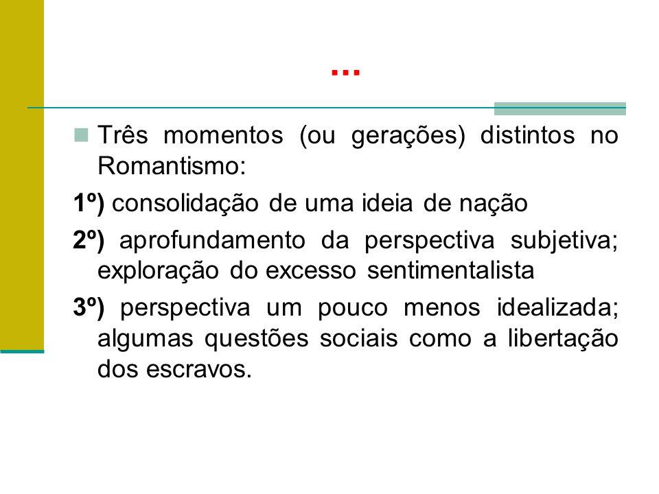 ... Três momentos (ou gerações) distintos no Romantismo: