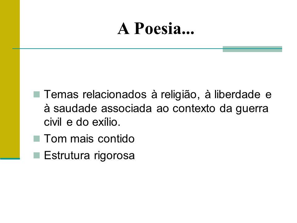A Poesia... Temas relacionados à religião, à liberdade e à saudade associada ao contexto da guerra civil e do exílio.