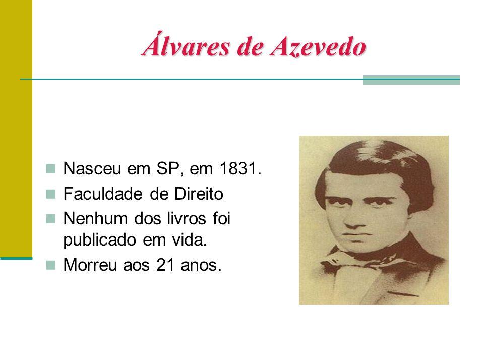 Álvares de Azevedo Nasceu em SP, em 1831. Faculdade de Direito