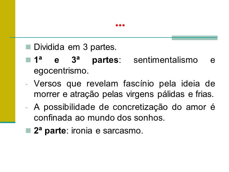 ... Dividida em 3 partes. 1ª e 3ª partes: sentimentalismo e egocentrismo.