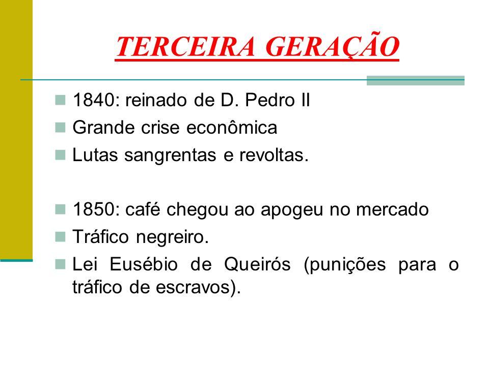 TERCEIRA GERAÇÃO 1840: reinado de D. Pedro II Grande crise econômica