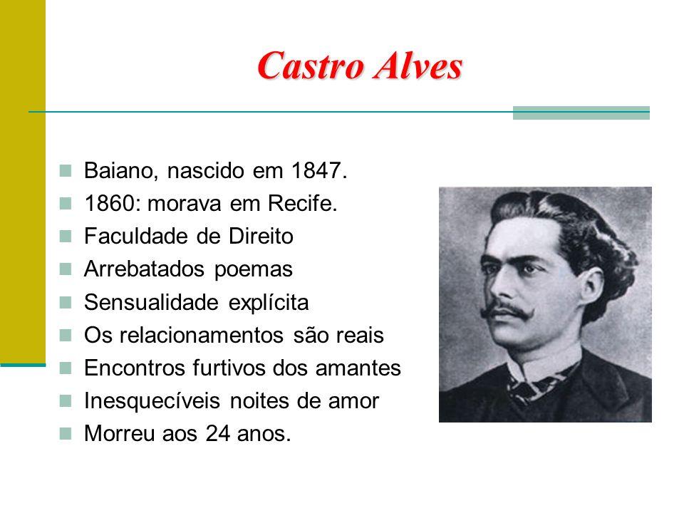 Castro Alves Baiano, nascido em 1847. 1860: morava em Recife.
