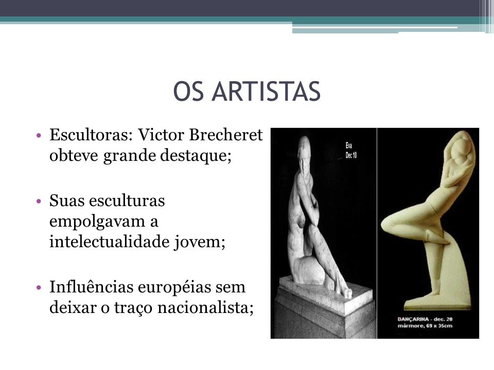 OS ARTISTAS Escultoras: Victor Brecheret obteve grande destaque;