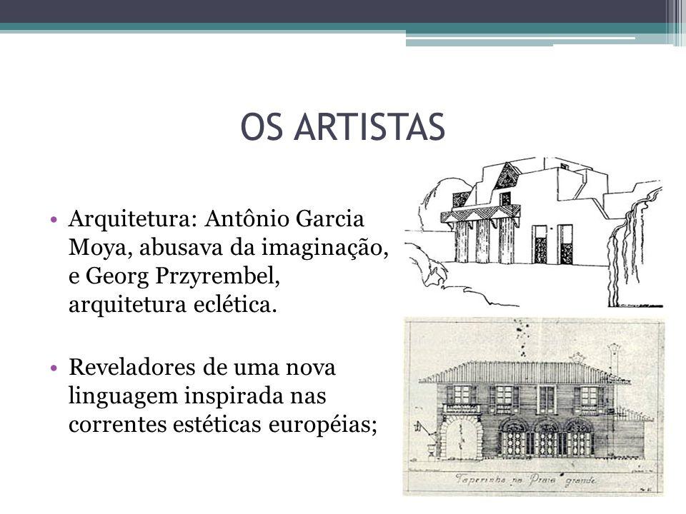 OS ARTISTAS Arquitetura: Antônio Garcia Moya, abusava da imaginação, e Georg Przyrembel, arquitetura eclética.