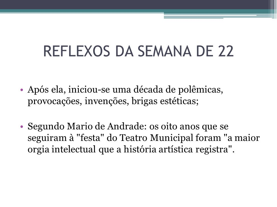 REFLEXOS DA SEMANA DE 22 Após ela, iniciou-se uma década de polêmicas, provocações, invenções, brigas estéticas;