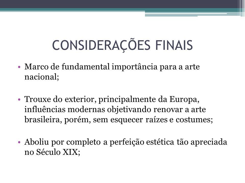 CONSIDERAÇÕES FINAIS Marco de fundamental importância para a arte nacional;