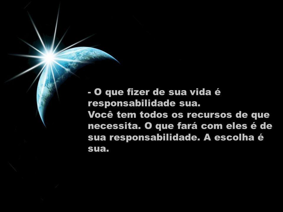 - O que fizer de sua vida é responsabilidade sua