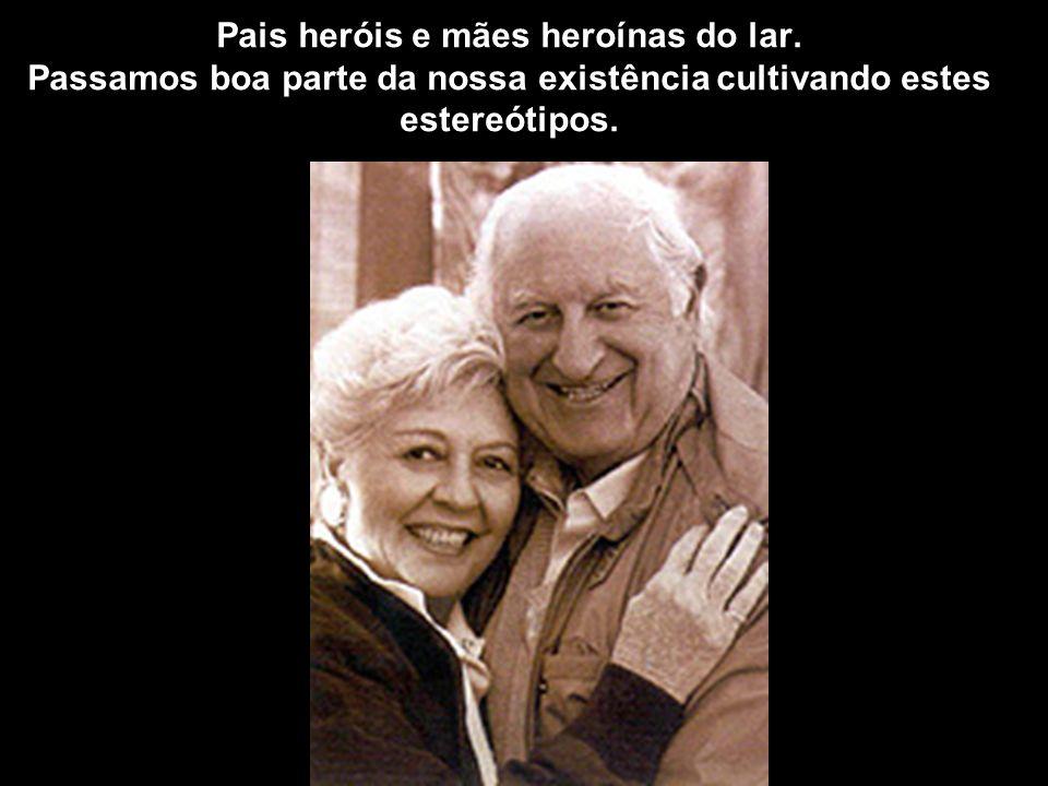 Pais heróis e mães heroínas do lar