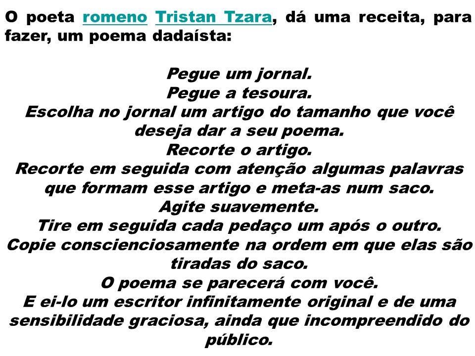 O poeta romeno Tristan Tzara, dá uma receita, para fazer, um poema dadaísta: