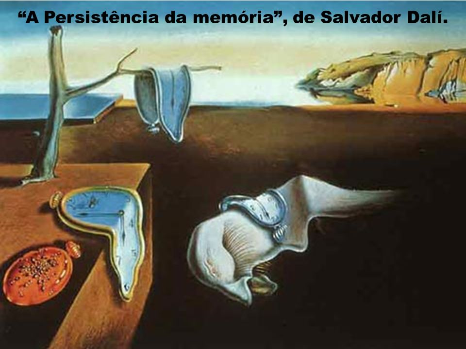 A Persistência da memória , de Salvador Dalí.