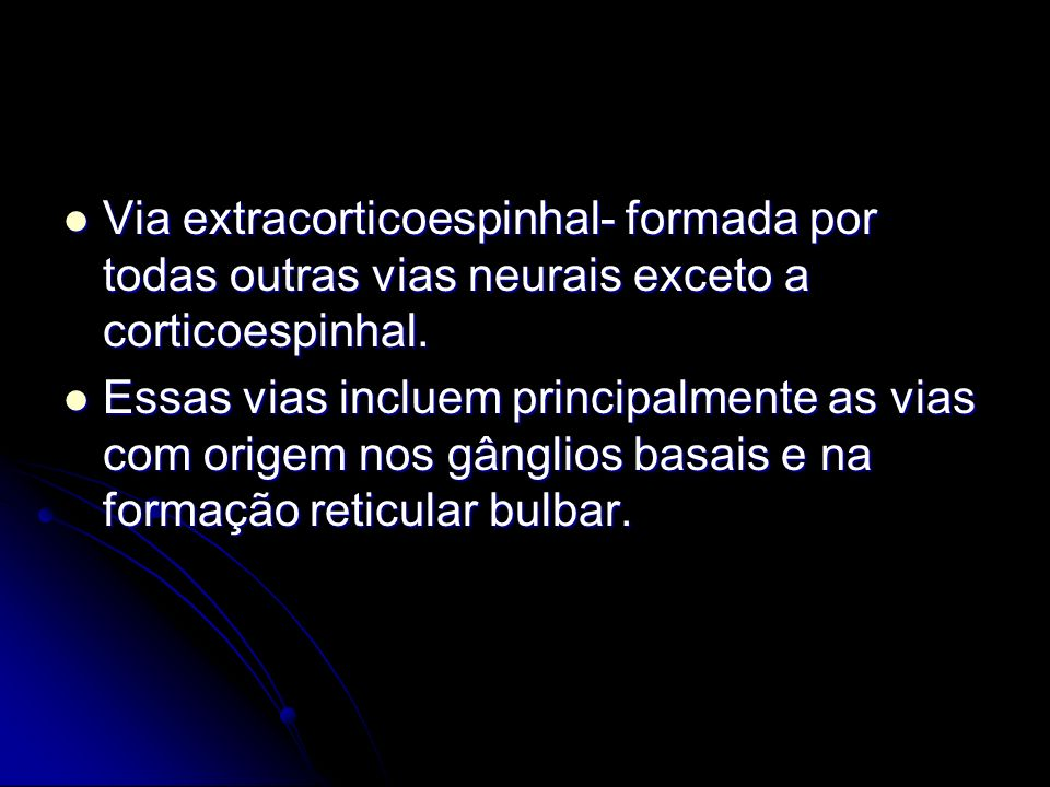 Via extracorticoespinhal- formada por todas outras vias neurais exceto a corticoespinhal.