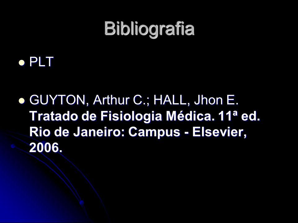Bibliografia PLT. GUYTON, Arthur C.; HALL, Jhon E.